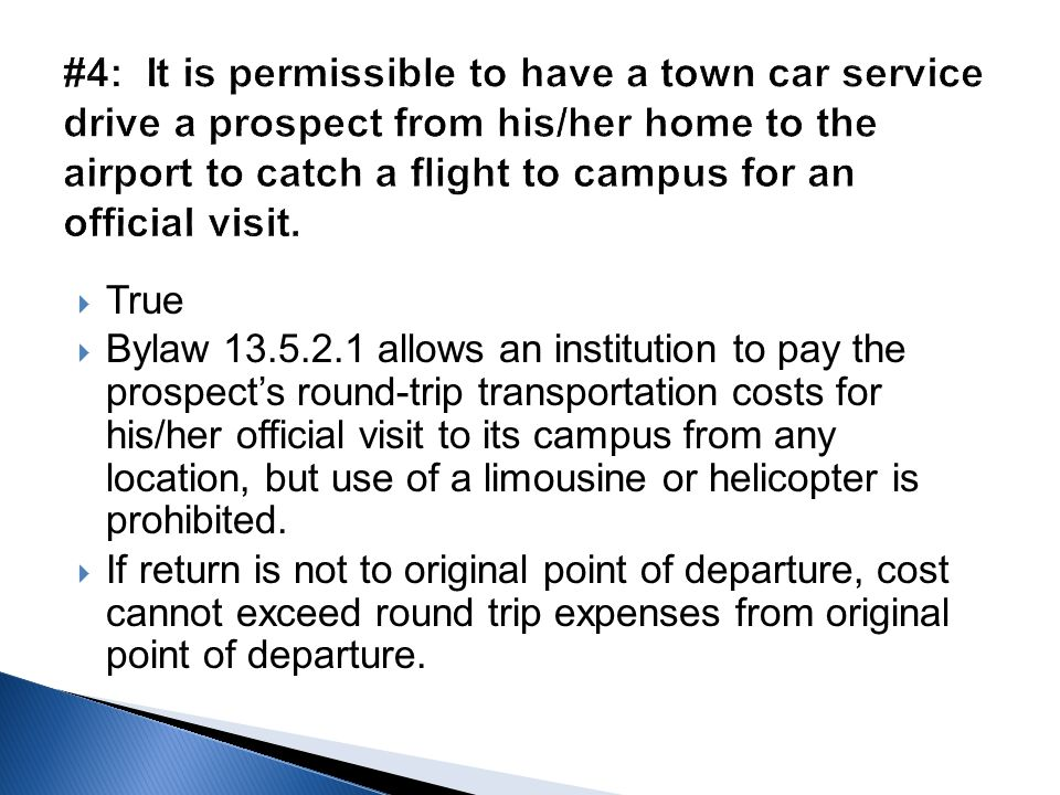  True  Bylaw 13.5.2.1 allows an institution to pay the prospect's round-trip transportation costs for his/her official visit to its campus from any