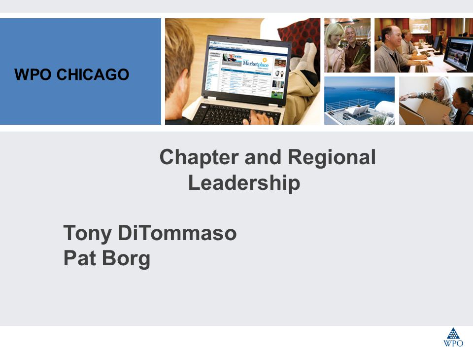 WPO CHICAGO Chapter and Regional Leadership Tony DiTommaso Pat Borg