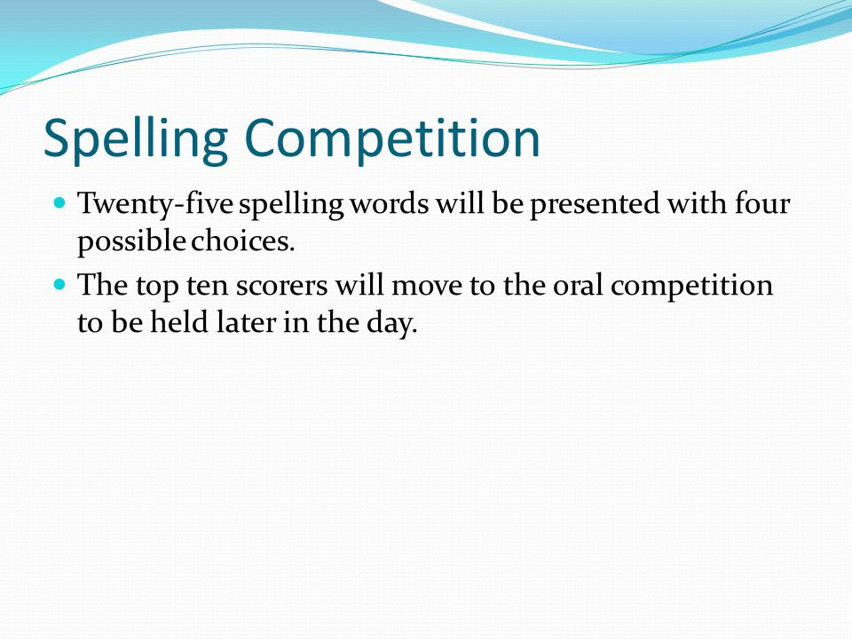Spelling Competition Twenty-five spelling words will be presented with four possible choices.