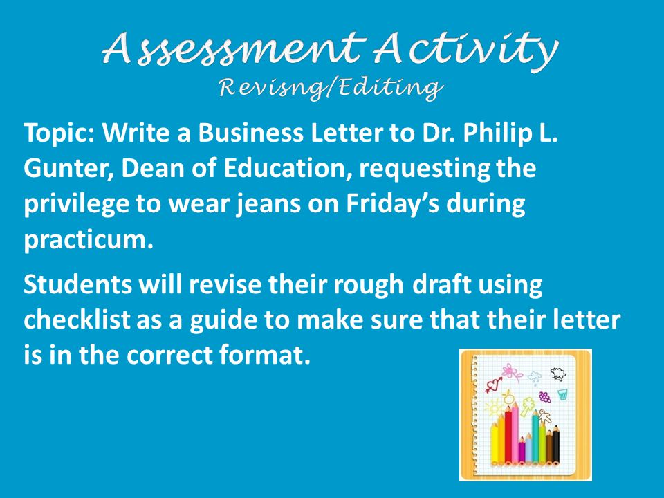 Students will revise their rough draft using checklist as a guide to make sure that their letter is in the correct format. Topic: Write a Business Let