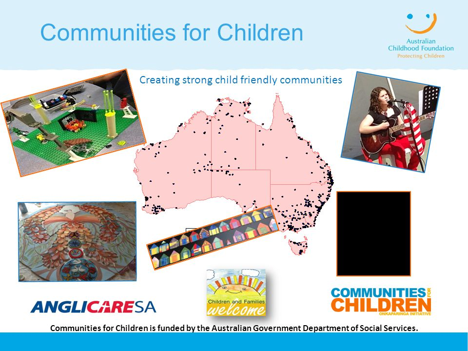 Communities for Children Creating strong child friendly communities Communities for Children is funded by the Australian Government Department of Social Services.