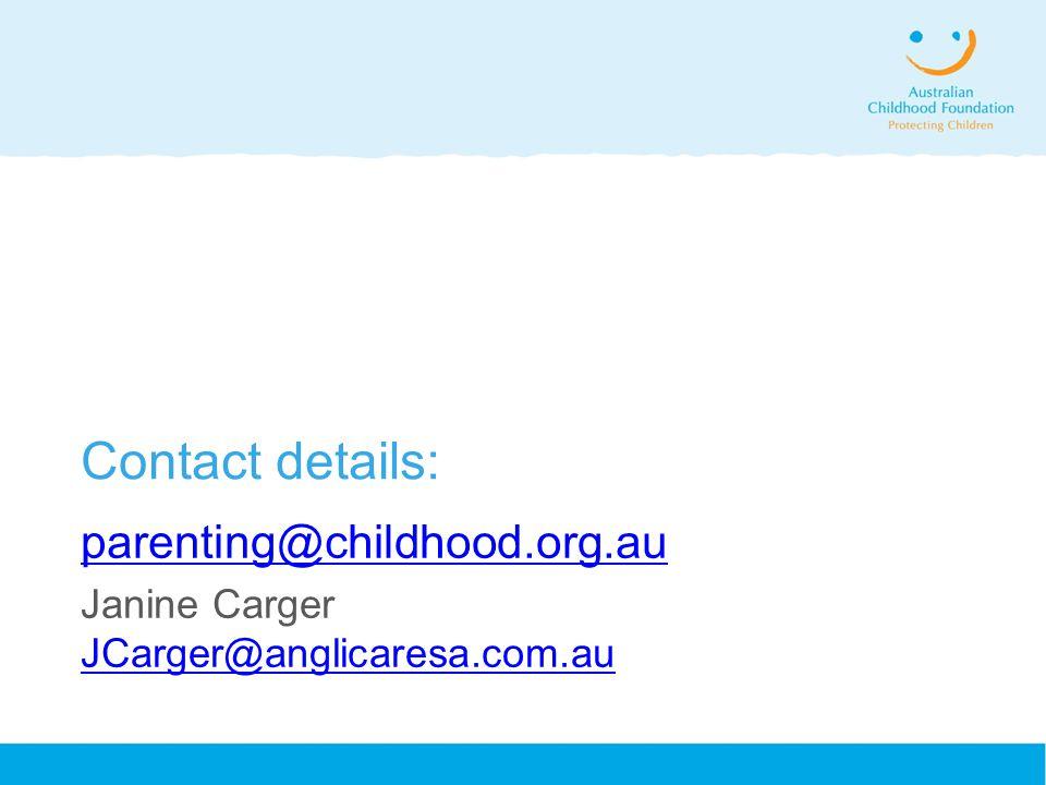 Contact details: parenting@childhood.org.au Janine Carger JCarger@anglicaresa.com.au JCarger@anglicaresa.com.au