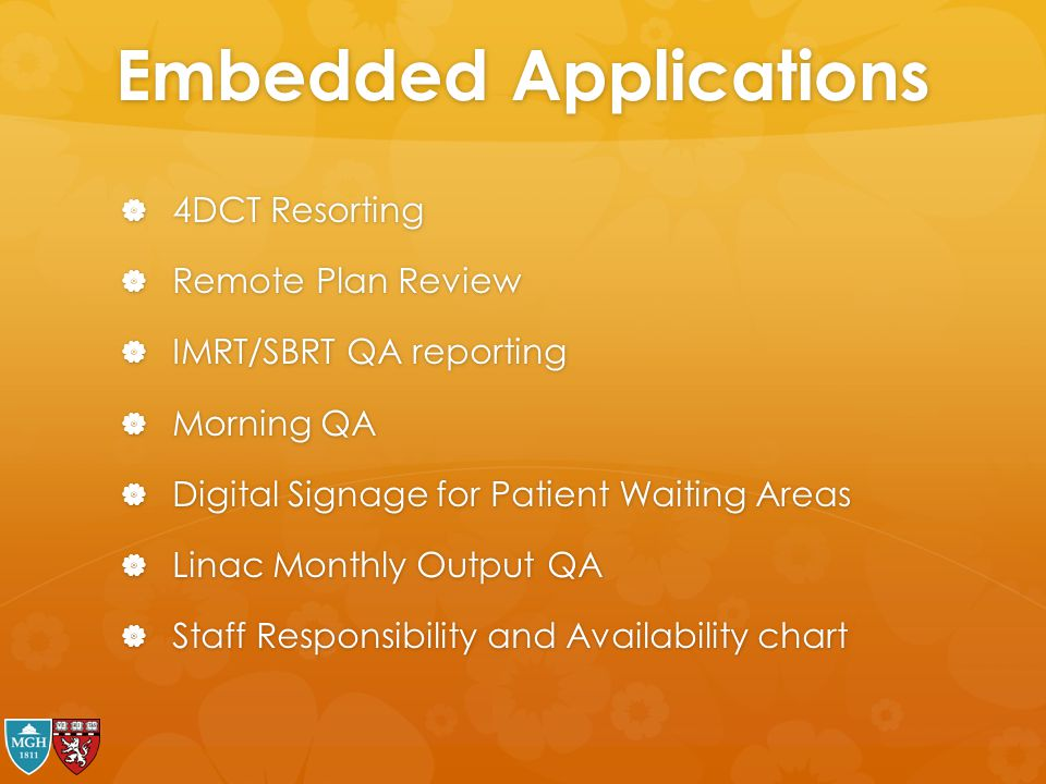 Embedded Applications  4DCT Resorting  Remote Plan Review  IMRT/SBRT QA reporting  Morning QA  Digital Signage for Patient Waiting Areas  Linac