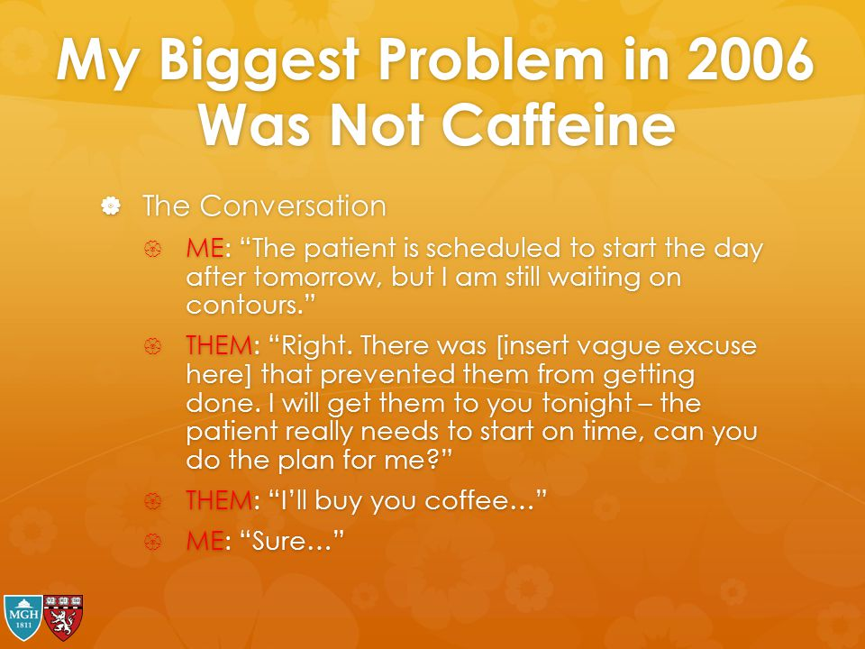 """My Biggest Problem in 2006 Was Not Caffeine  The Conversation  ME: """"The patient is scheduled to start the day after tomorrow, but I am still waiting"""