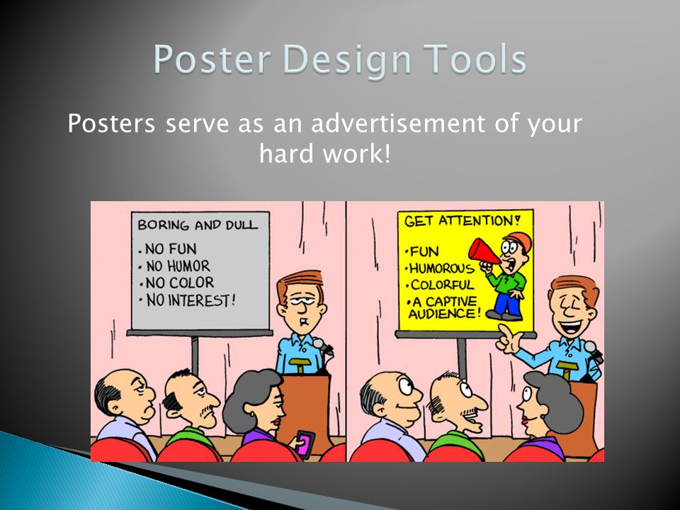 Posters serve as an advertisement of your hard work!