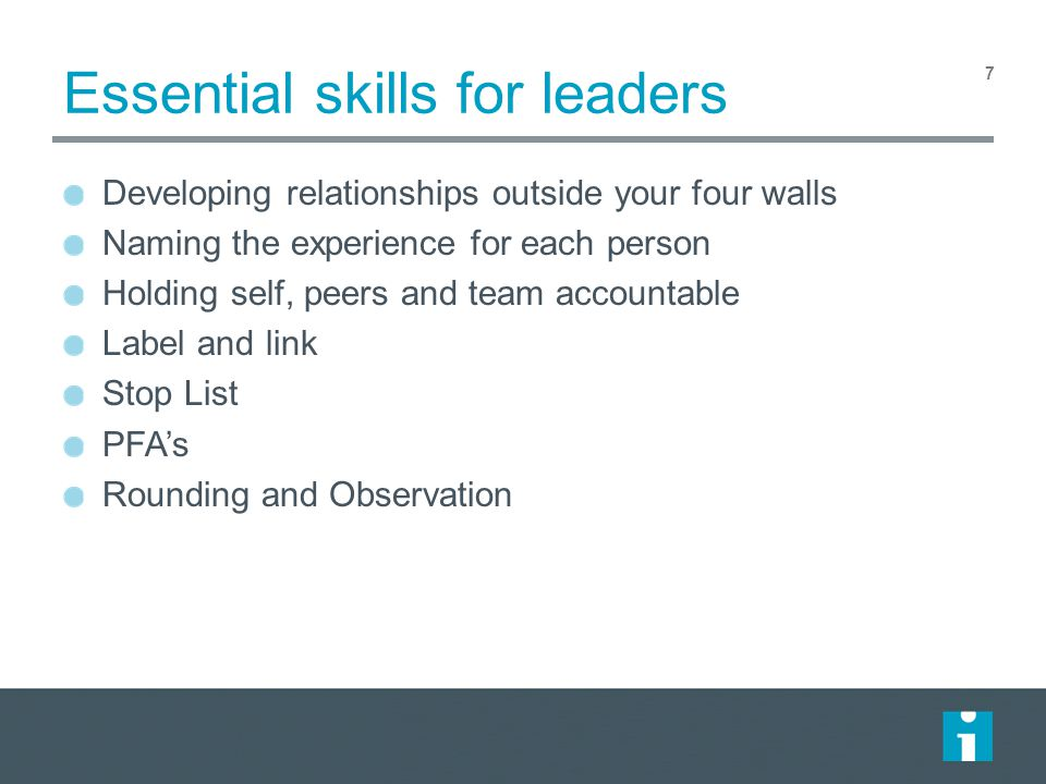Essential skills for leaders Developing relationships outside your four walls Naming the experience for each person Holding self, peers and team accou