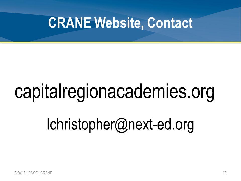 CRANE Website, Contact capitalregionacademies.org lchristopher@next-ed.org 12 3/20/13 | SCOE | CRANE