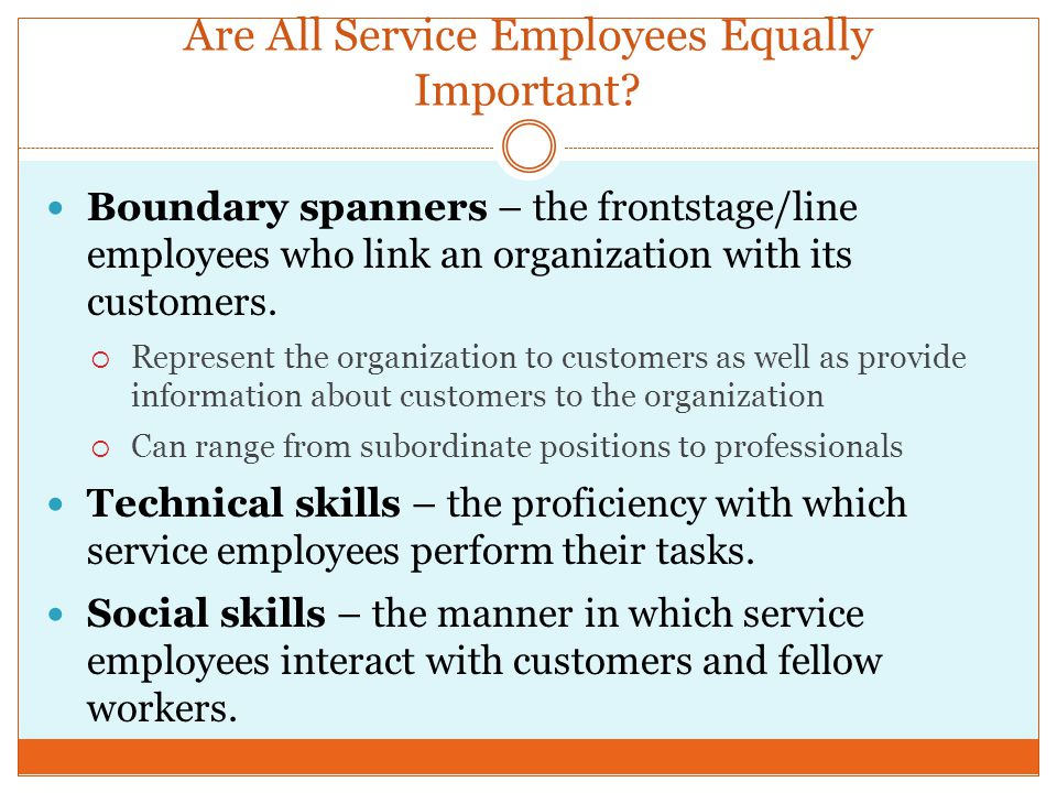 Are All Service Employees Equally Important? Boundary spanners – the frontstage/line employees who link an organization with its customers.  Represen