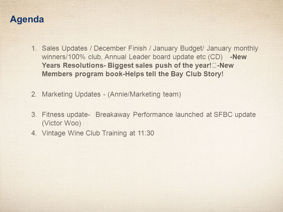 Agenda 1.Sales Updates / December Finish / January Budget/ January monthly winners/100% club, Annual Leader board update etc (CD) -New Years Resolutio