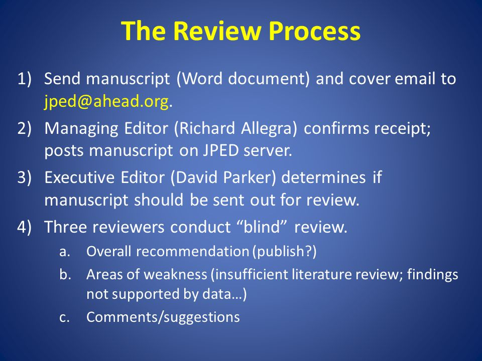 The Review Process 1)Send manuscript (Word document) and cover email to jped@ahead.org.