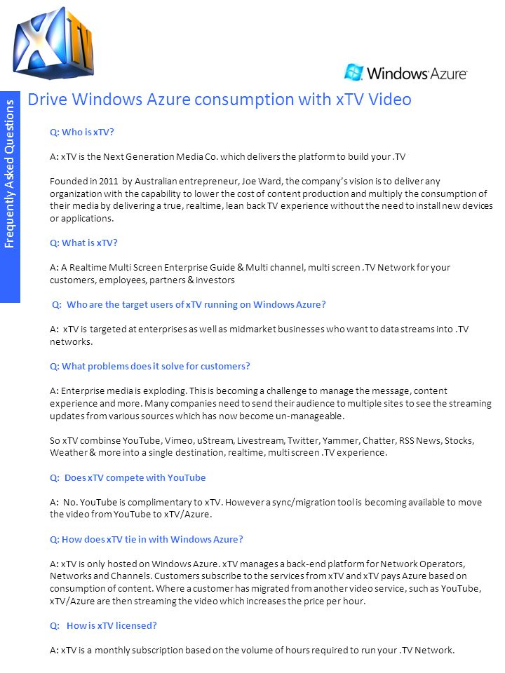 Drive Windows Azure consumption with xTV Video Frequently Asked Questions Q: Who is xTV.
