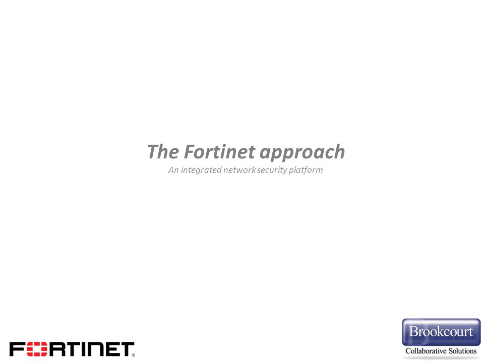 The Fortinet approach An integrated network security platform