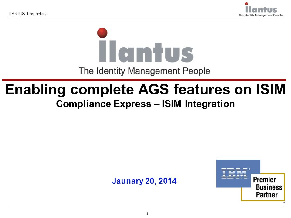 1 ILANTUS Proprietary Jaunary 20, 2014 Enabling complete AGS features on ISIM Compliance Express – ISIM Integration