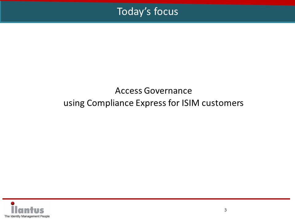 3 Today's focus Access Governance using Compliance Express for ISIM customers