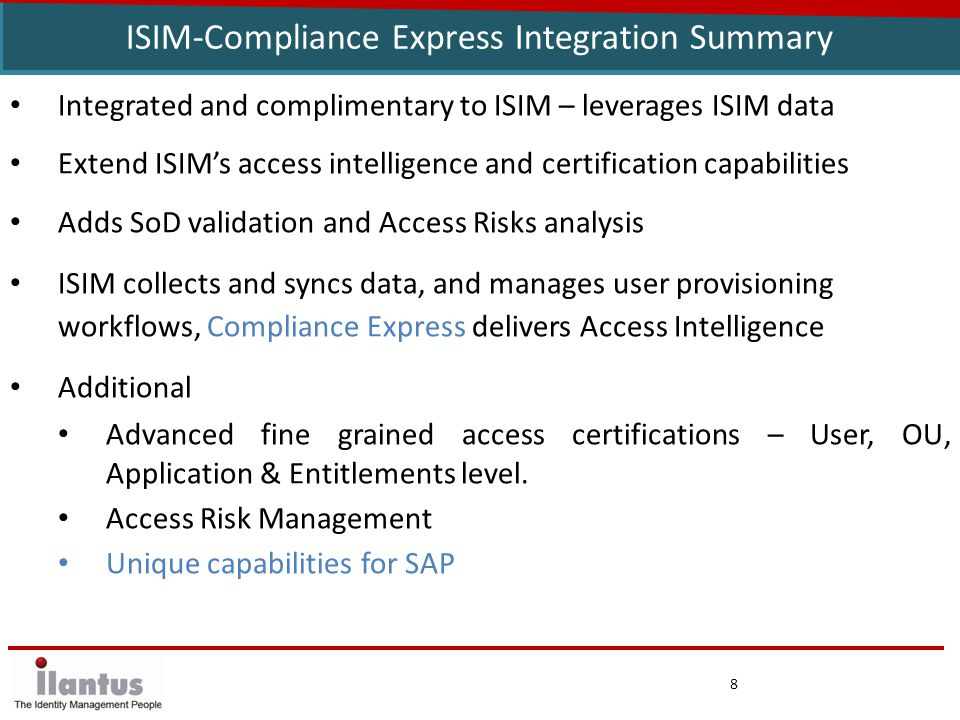 8 ISIM-Compliance Express Integration Summary Integrated and complimentary to ISIM – leverages ISIM data Extend ISIM's access intelligence and certifi