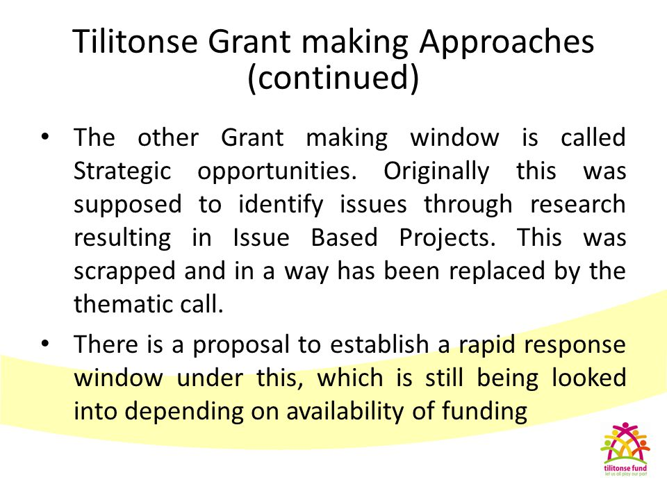 The other Grant making window is called Strategic opportunities. Originally this was supposed to identify issues through research resulting in Issue B