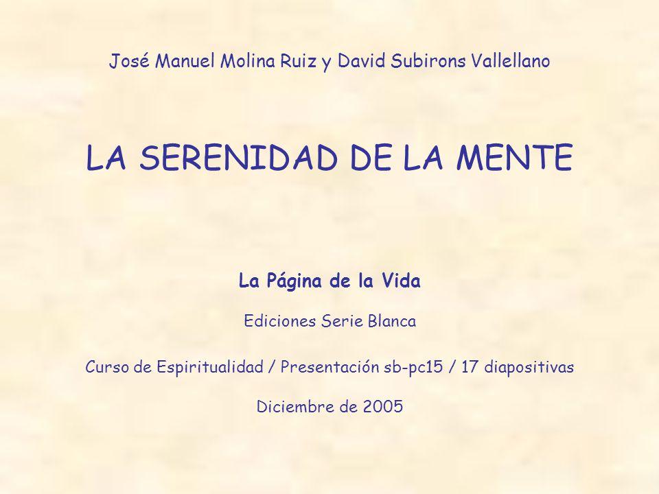 José Manuel Molina Ruiz y David Subirons Vallellano LA SERENIDAD DE LA MENTE La Página de la Vida Ediciones Serie Blanca Curso de Espiritualidad / Pre