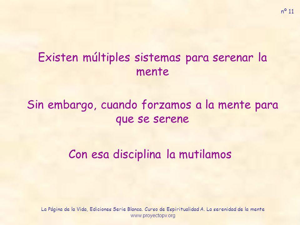 Existen múltiples sistemas para serenar la mente Sin embargo, cuando forzamos a la mente para que se serene Con esa disciplina la mutilamos nº 11 La P