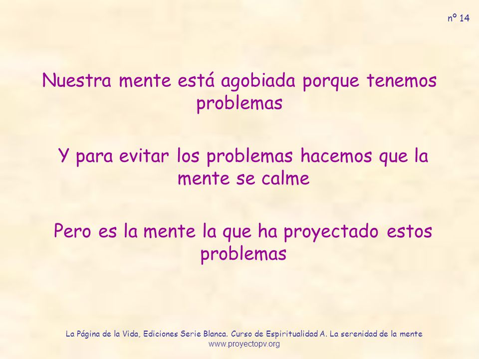 Nuestra mente está agobiada porque tenemos problemas Y para evitar los problemas hacemos que la mente se calme Pero es la mente la que ha proyectado e