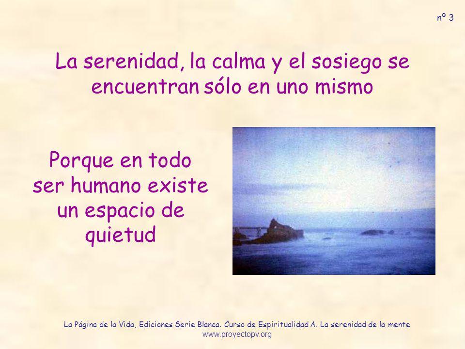 La serenidad, la calma y el sosiego se encuentran sólo en uno mismo Porque en todo ser humano existe un espacio de quietud nº 3 La Página de la Vida,