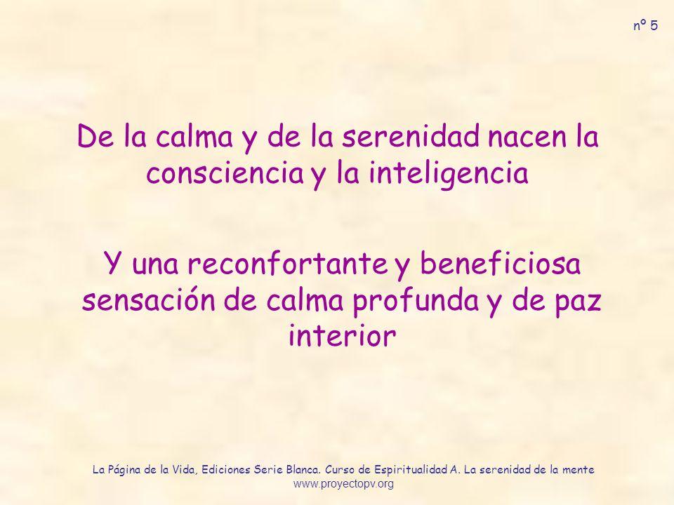De la calma y de la serenidad nacen la consciencia y la inteligencia Y una reconfortante y beneficiosa sensación de calma profunda y de paz interior n