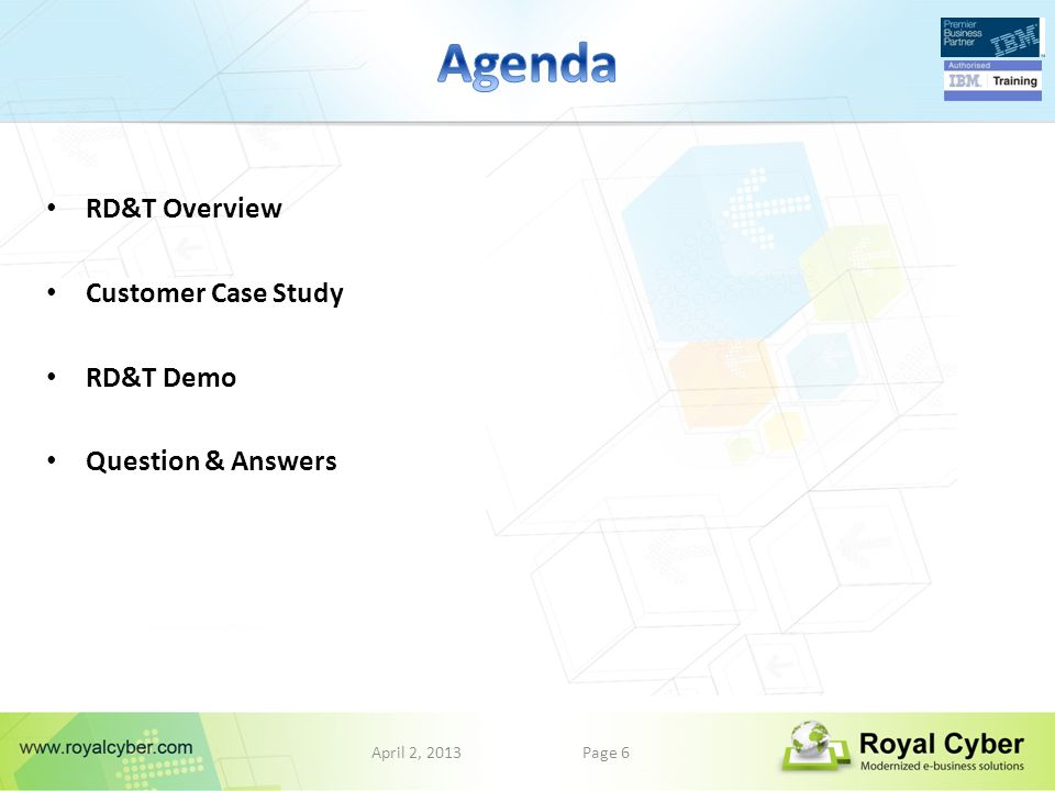 April 2, 2013Page 6 RD&T Overview Customer Case Study RD&T Demo Question & Answers