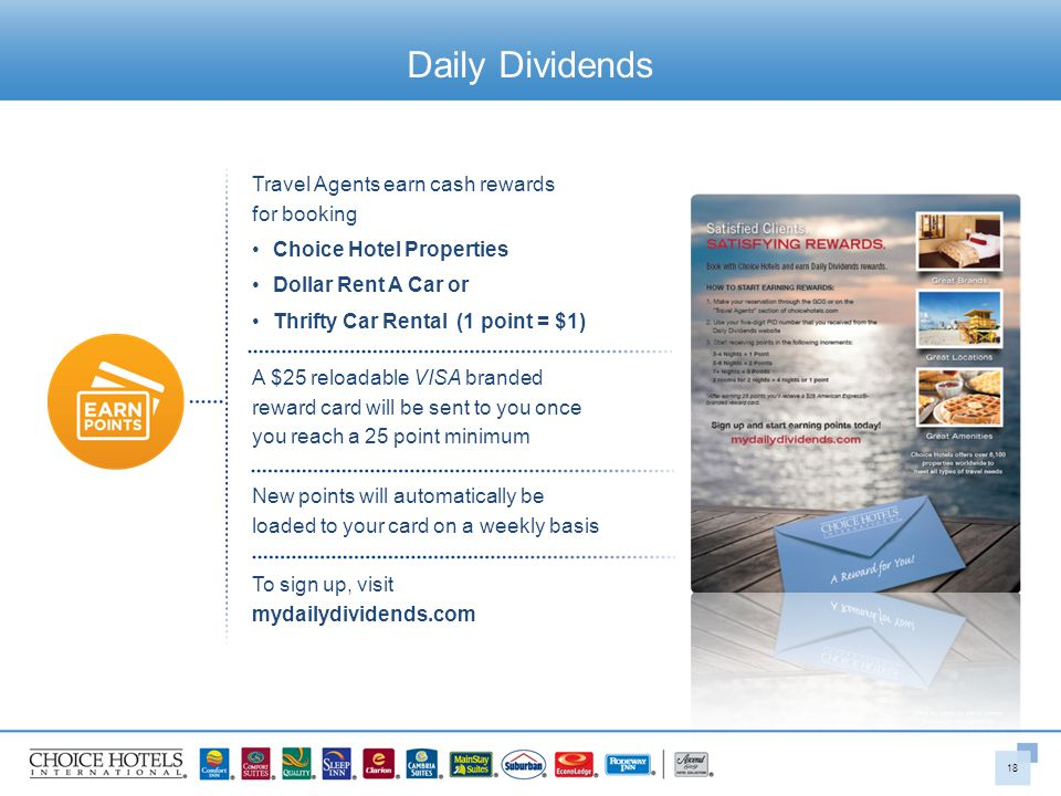 Daily Dividends Travel Agents earn cash rewards for booking Choice Hotel Properties Dollar Rent A Car or Thrifty Car Rental (1 point = $1) A $25 reloa