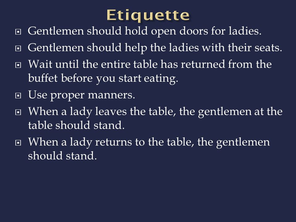 The food is a buffet, but don't be greedy  One plate at a time.  Use silverware, not hands  No Public Displays of Affection (i.e. kissing or sitt