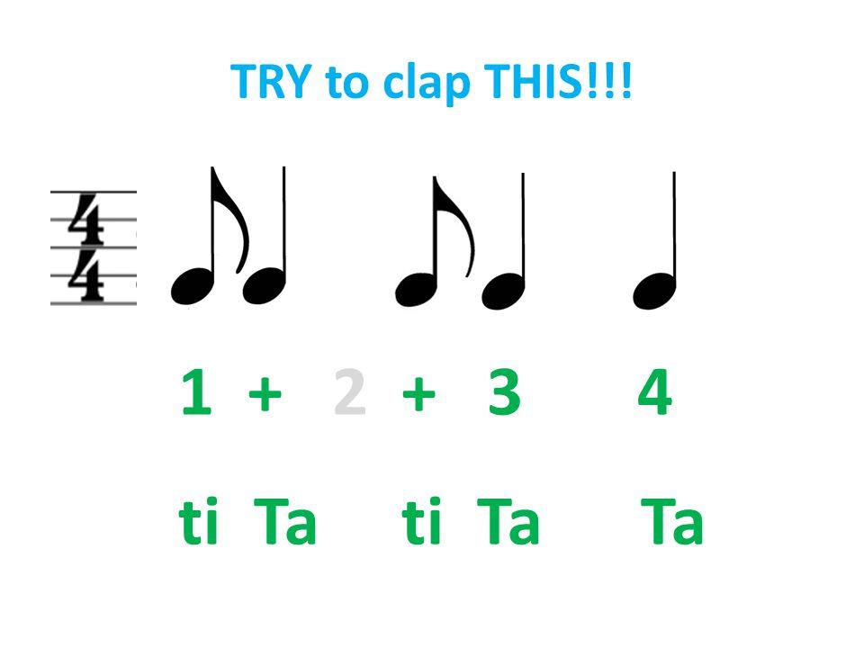 TRY to clap THIS!!! 1 + 2 + 3 4 ti Ta ti Ta Ta