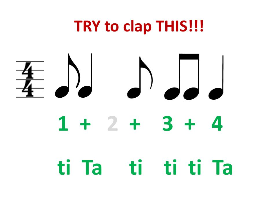 TRY to clap THIS!!! 1 + 2 + 3 + 4 ti Ta ti ti ti Ta