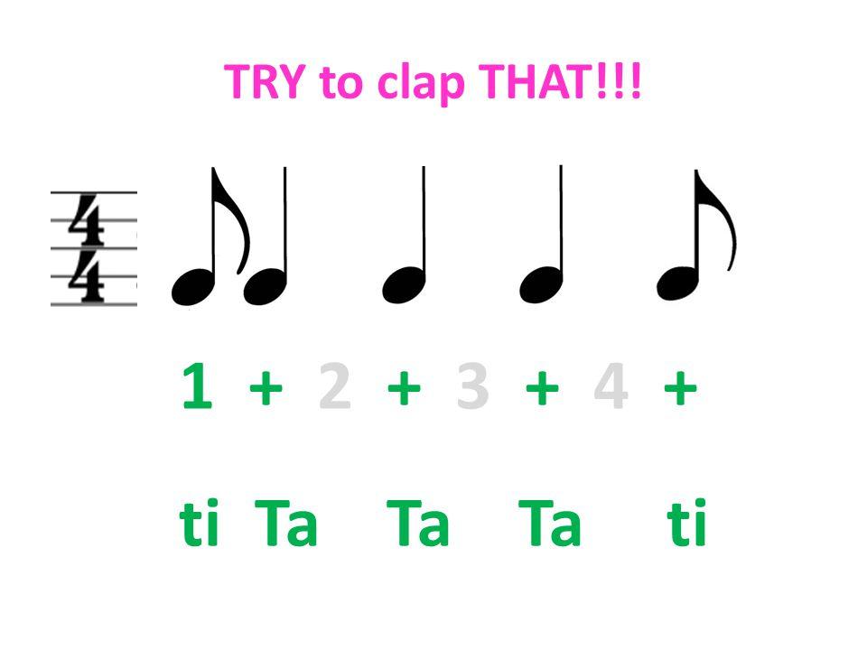 TRY to clap THAT!!! 1 + 2 + 3 + 4 + ti Ta Ta Ta ti