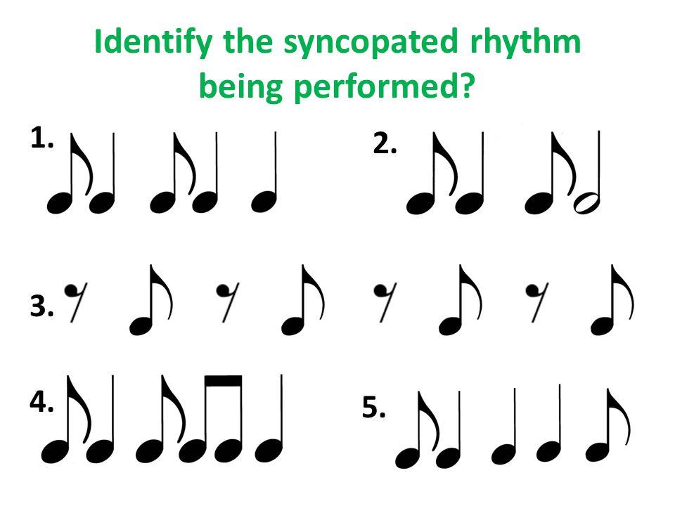 Identify the syncopated rhythm being performed 1. 2. 3. 4. 5.