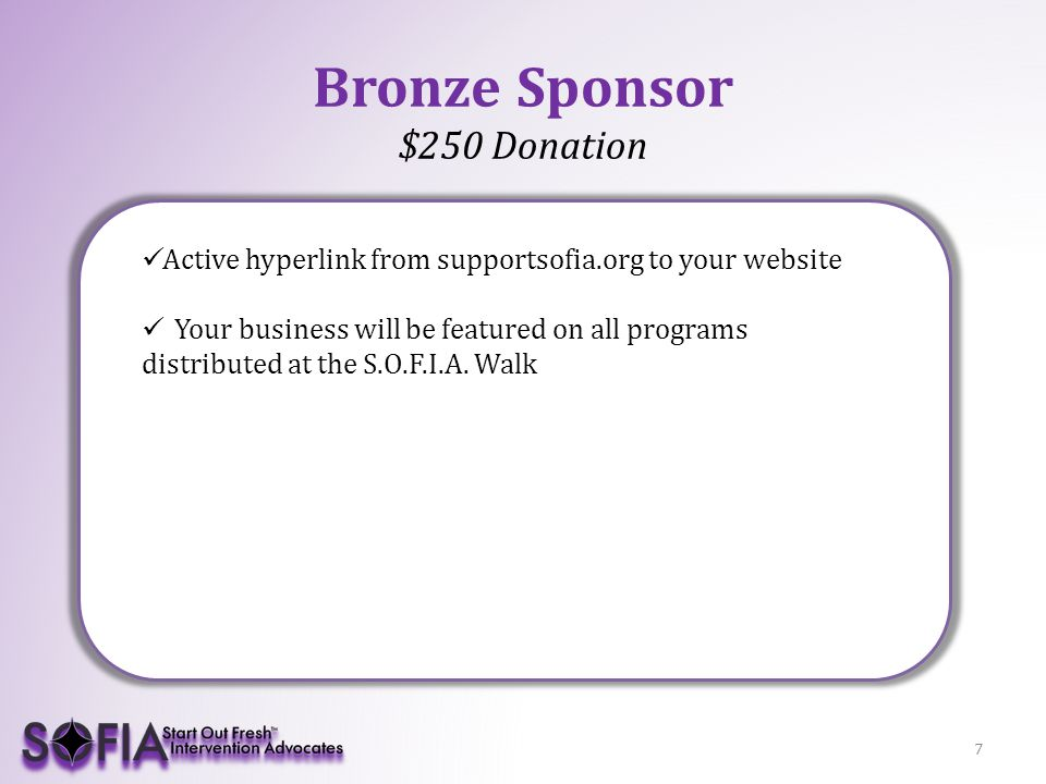 Bronze Sponsor $250 Donation Active hyperlink from supportsofia.org to your website Your business will be featured on all programs distributed at the S.O.F.I.A.