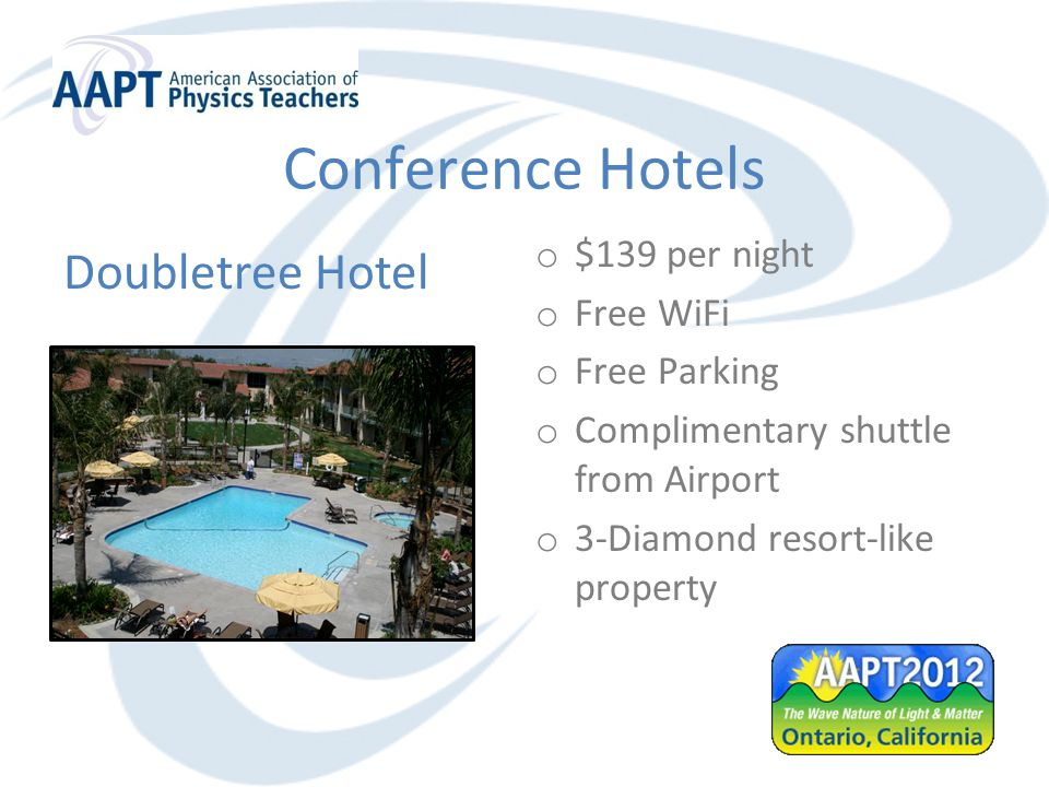 Conference Hotels o $139 per night o Free WiFi o Free Parking o Complimentary shuttle from Airport o 3-Diamond resort-like property Doubletree Hotel