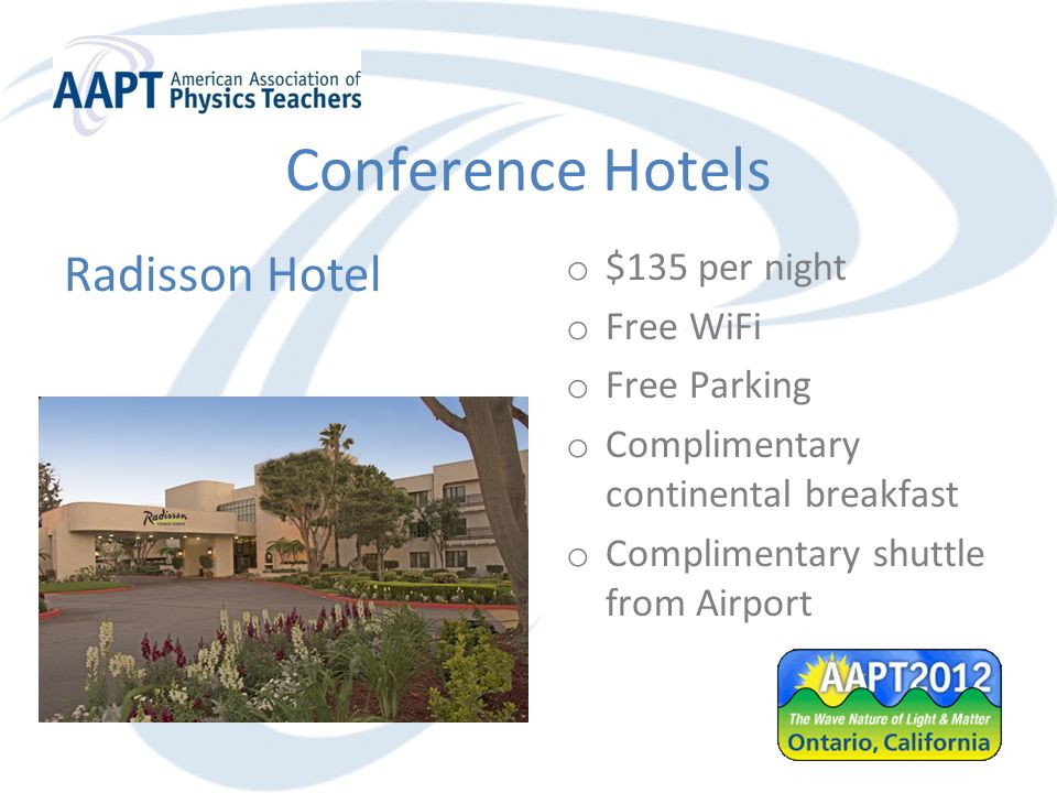 Conference Hotels o $135 per night o Free WiFi o Free Parking o Complimentary continental breakfast o Complimentary shuttle from Airport Radisson Hotel