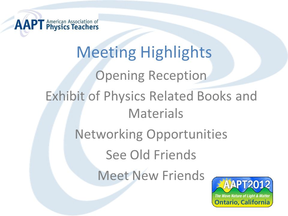 Meeting Highlights Opening Reception Exhibit of Physics Related Books and Materials Networking Opportunities See Old Friends Meet New Friends