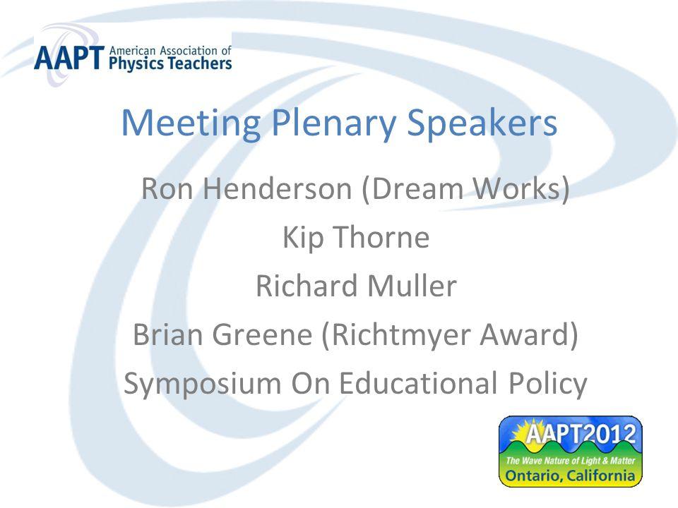 Meeting Plenary Speakers Ron Henderson (Dream Works) Kip Thorne Richard Muller Brian Greene (Richtmyer Award) Symposium On Educational Policy