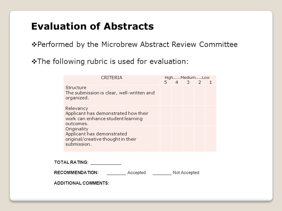 Evaluation of Abstracts  Performed by the Microbrew Abstract Review Committee  The following rubric is used for evaluation: CRITERIA High…...Medium……Low 54321 Structure The submission is clear, well-written and organized.