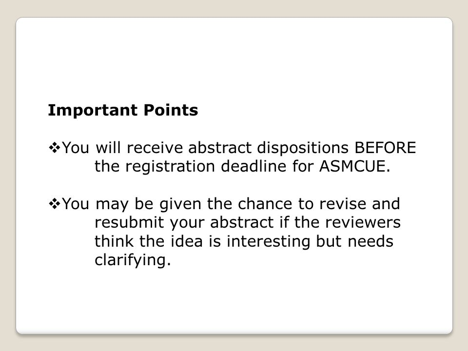 Important Points  You will receive abstract dispositions BEFORE the registration deadline for ASMCUE.