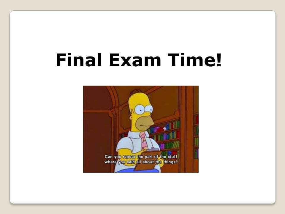 Final Exam Time!