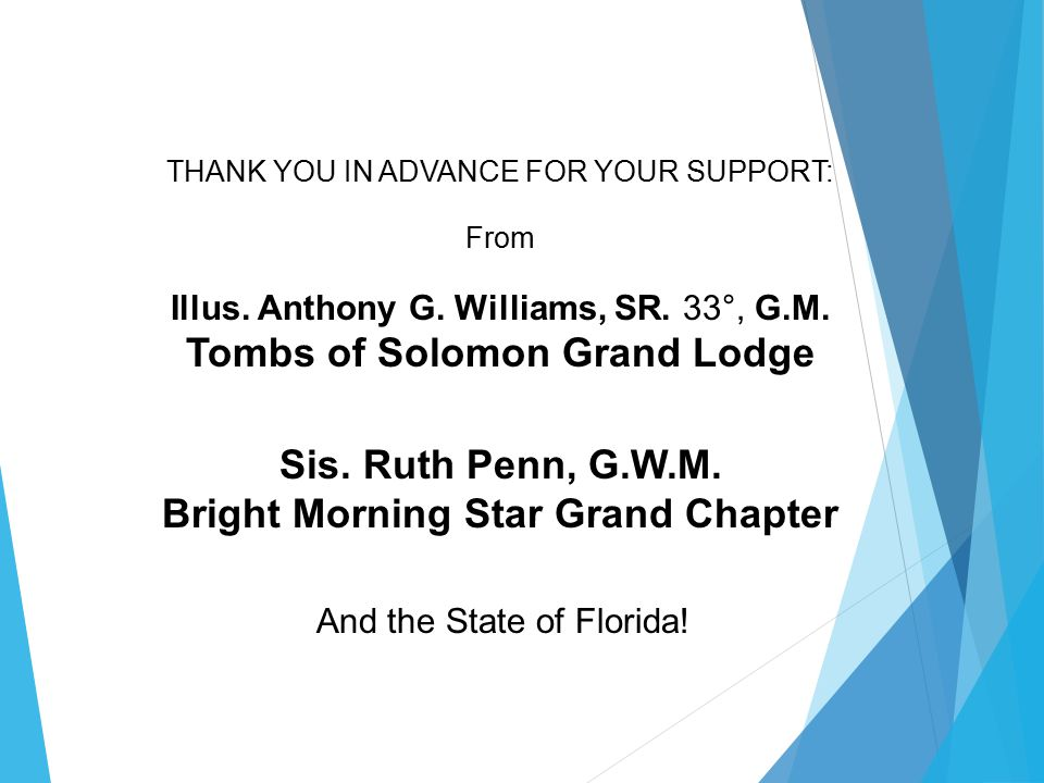 THANK YOU IN ADVANCE FOR YOUR SUPPORT: From Illus. Anthony G. Williams, SR. 33°, G.M. Tombs of Solomon Grand Lodge Sis. Ruth Penn, G.W.M. Bright Morni