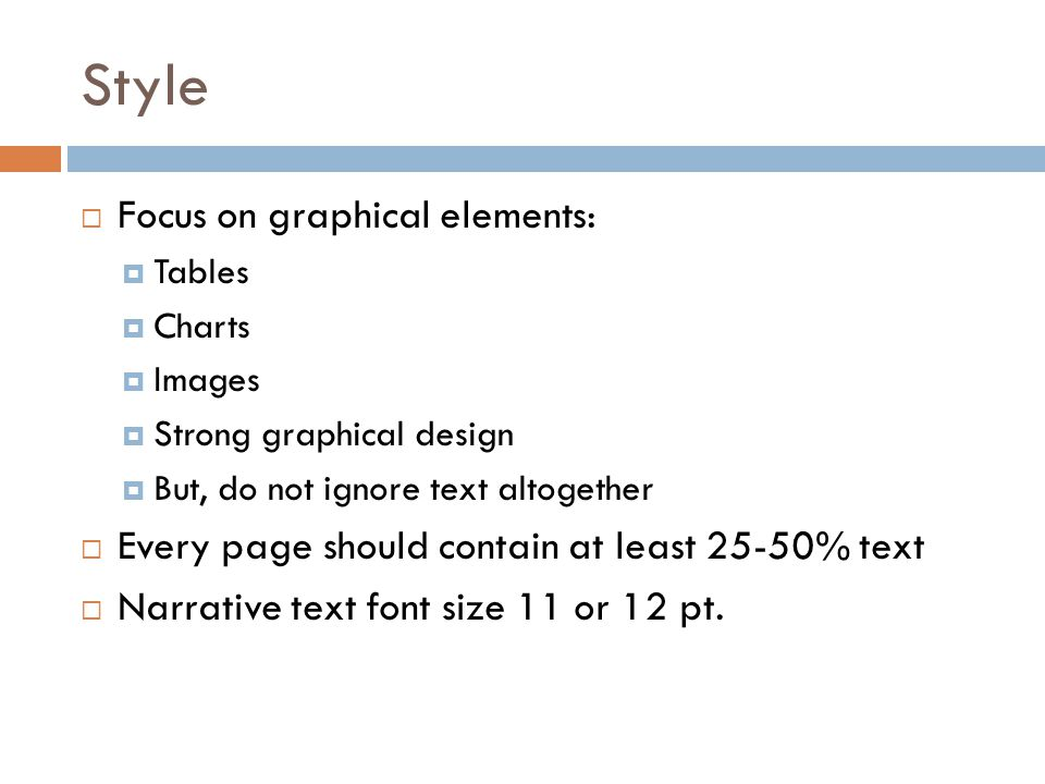Style  Remember: The report is intended to be read, not listened to  You will not be present to explain what a graph or table means  Thus, the report must be more explicit than slides accompanying an oral presentation