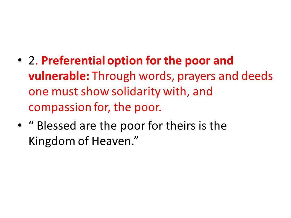 "2. Preferential option for the poor and vulnerable: Through words, prayers and deeds one must show solidarity with, and compassion for, the poor. "" Bl"