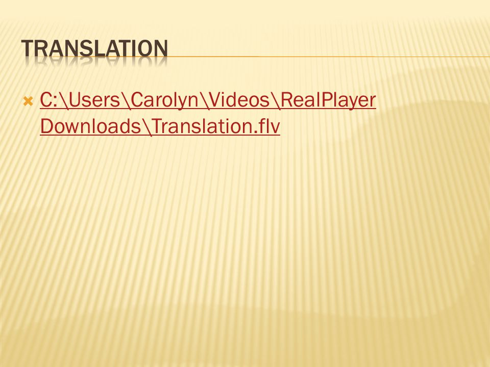  C:\Users\Carolyn\Videos\RealPlayer Downloads\Translation.flv C:\Users\Carolyn\Videos\RealPlayer Downloads\Translation.flv