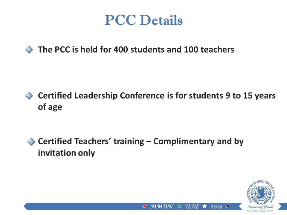 PCC Details The PCC is held for 400 students and 100 teachers Certified Leadership Conference is for students 9 to 15 years of age Certified Teachers' training – Complimentary and by invitation only