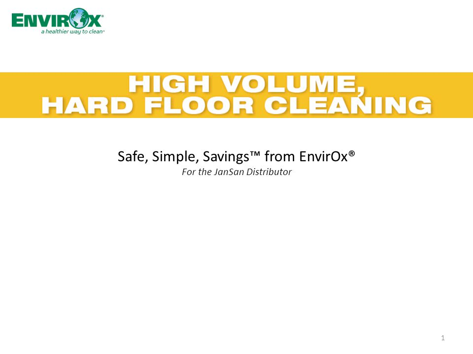 Safe, Simple, Savings™ from EnvirOx® For the JanSan Distributor 1
