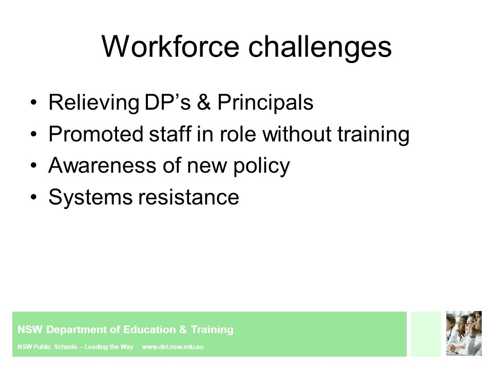 NSW Department of Education & Training NSW Public Schools – Leading the Way www.det.nsw.edu.au Workforce challenges Relieving DP's & Principals Promot