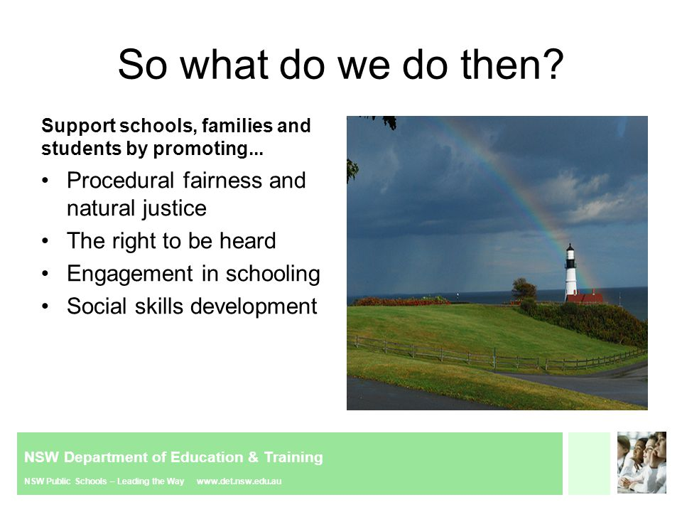 NSW Department of Education & Training NSW Public Schools – Leading the Way www.det.nsw.edu.au So what do we do then? Support schools, families and st
