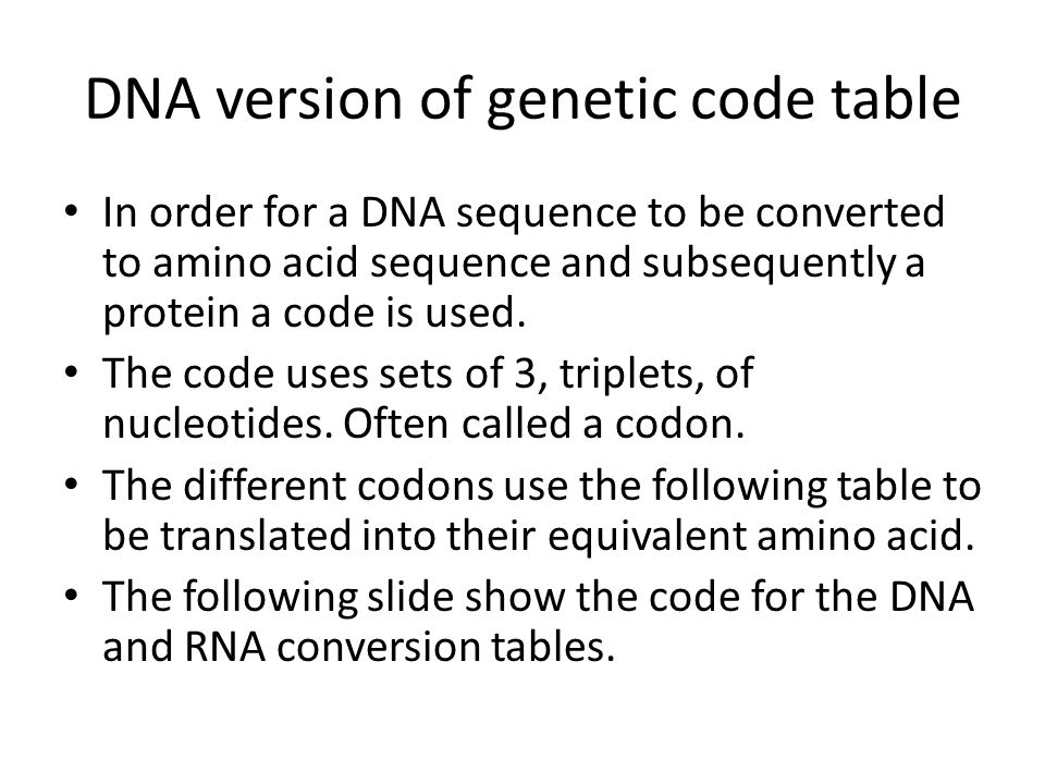 DNA version of genetic code table In order for a DNA sequence to be converted to amino acid sequence and subsequently a protein a code is used. The co