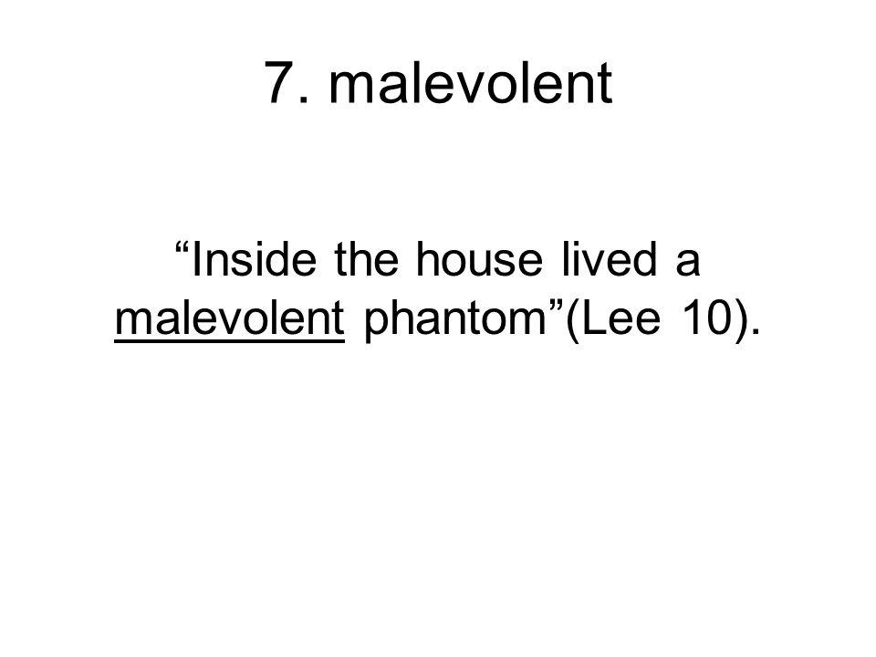 """7. malevolent """"Inside the house lived a malevolent phantom""""(Lee 10)."""